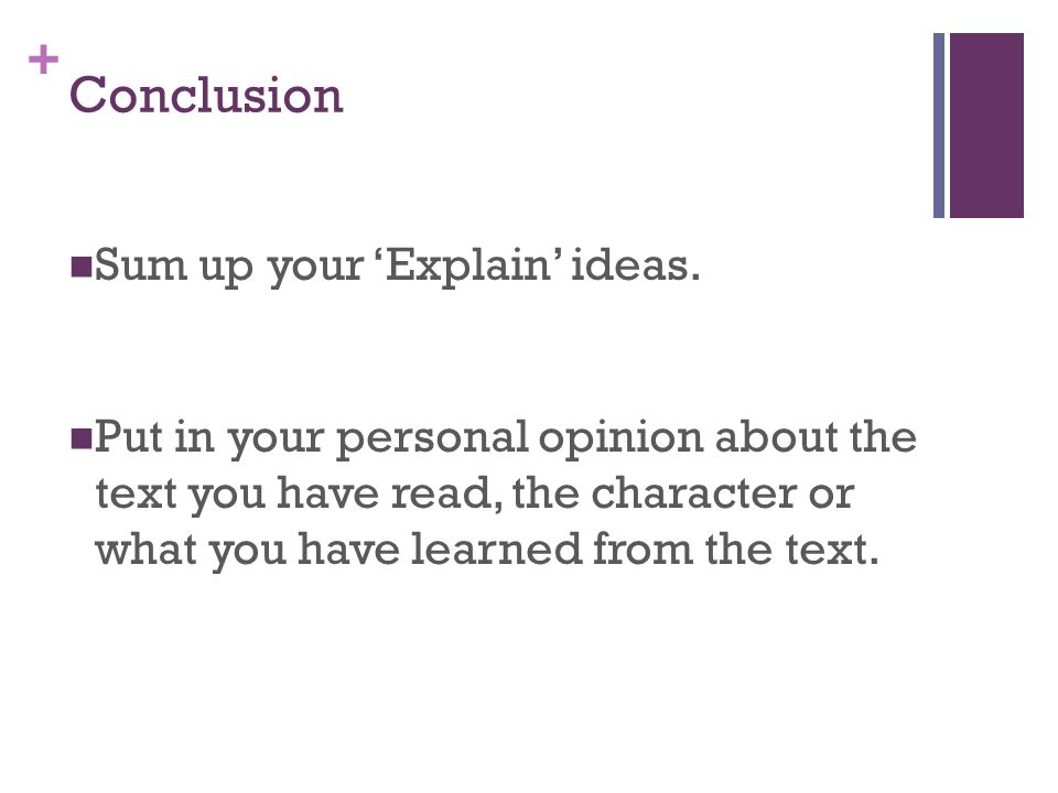 Conclusion Sum up your 'Explain' ideas.