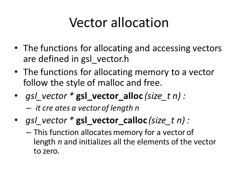 Vector allocation The functions for allocating and accessing vectors are defined in gsl_vector.h.