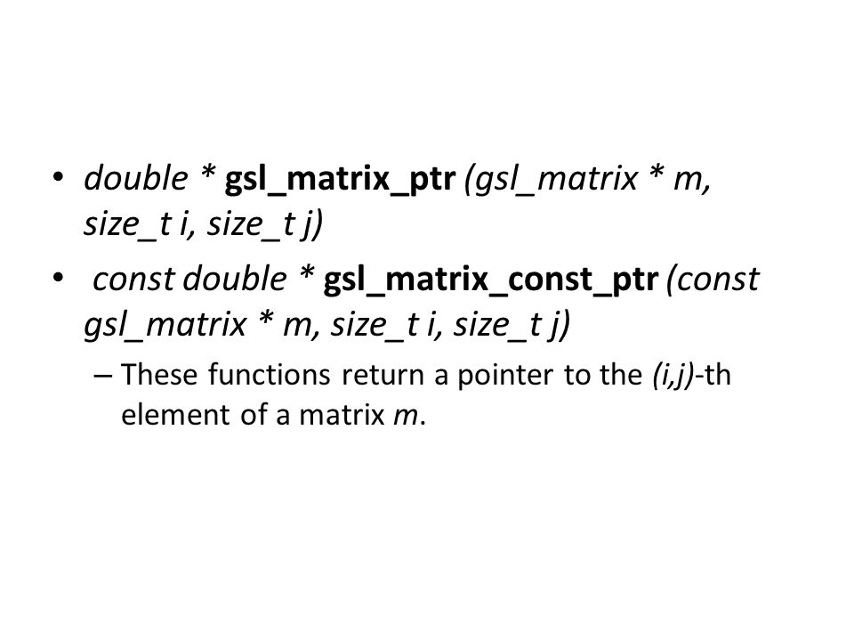 double * gsl_matrix_ptr (gsl_matrix * m, size_t i, size_t j)