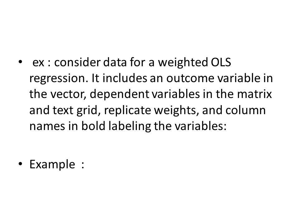 ex : consider data for a weighted OLS regression