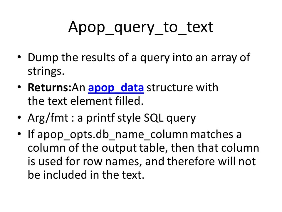Apop_query_to_text Dump the results of a query into an array of strings. Returns:An apop_data structure with the text element filled.