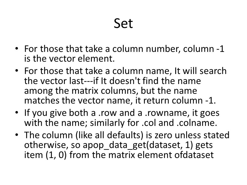 Set For those that take a column number, column -1 is the vector element.