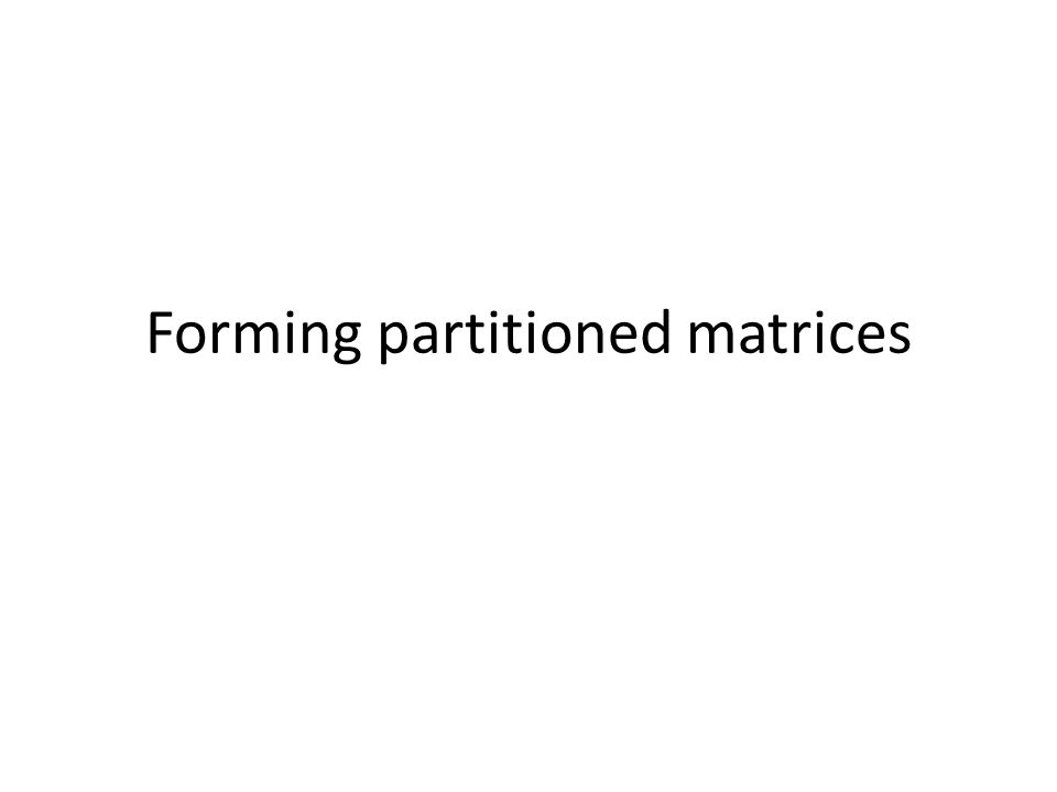 Forming partitioned matrices