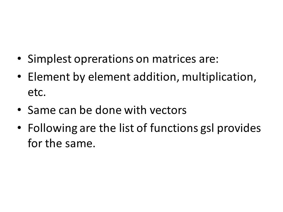 Simplest oprerations on matrices are: