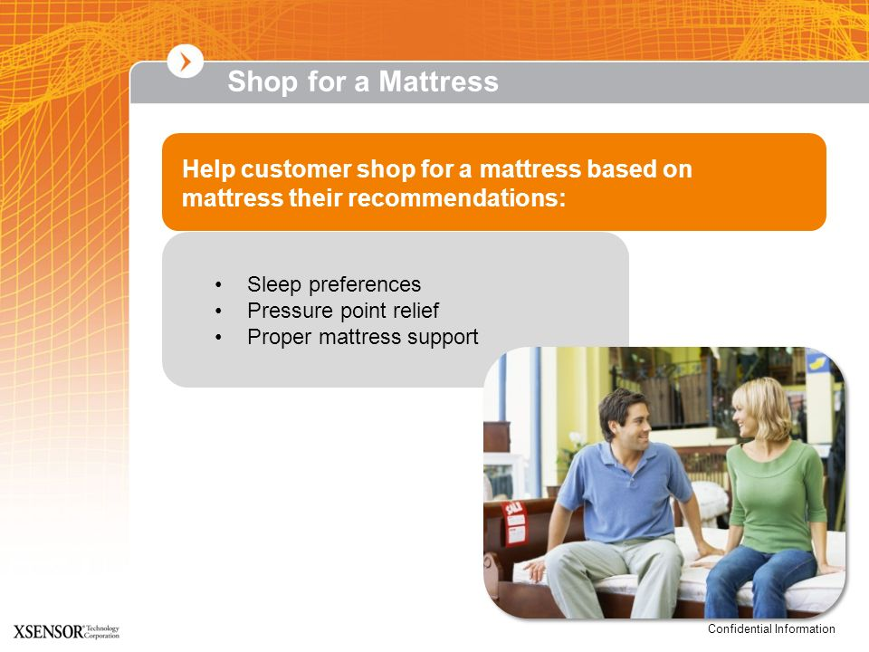Shop for a Mattress Help customer shop for a mattress based on mattress their recommendations: Sleep preferences.