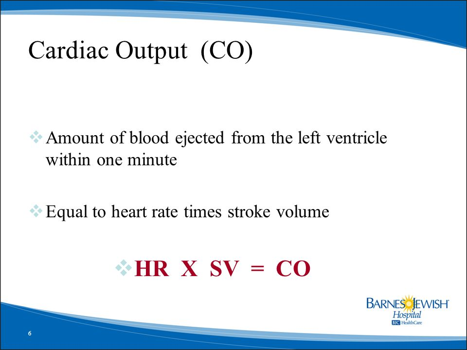 Cardiac Output (CO) HR X SV = CO