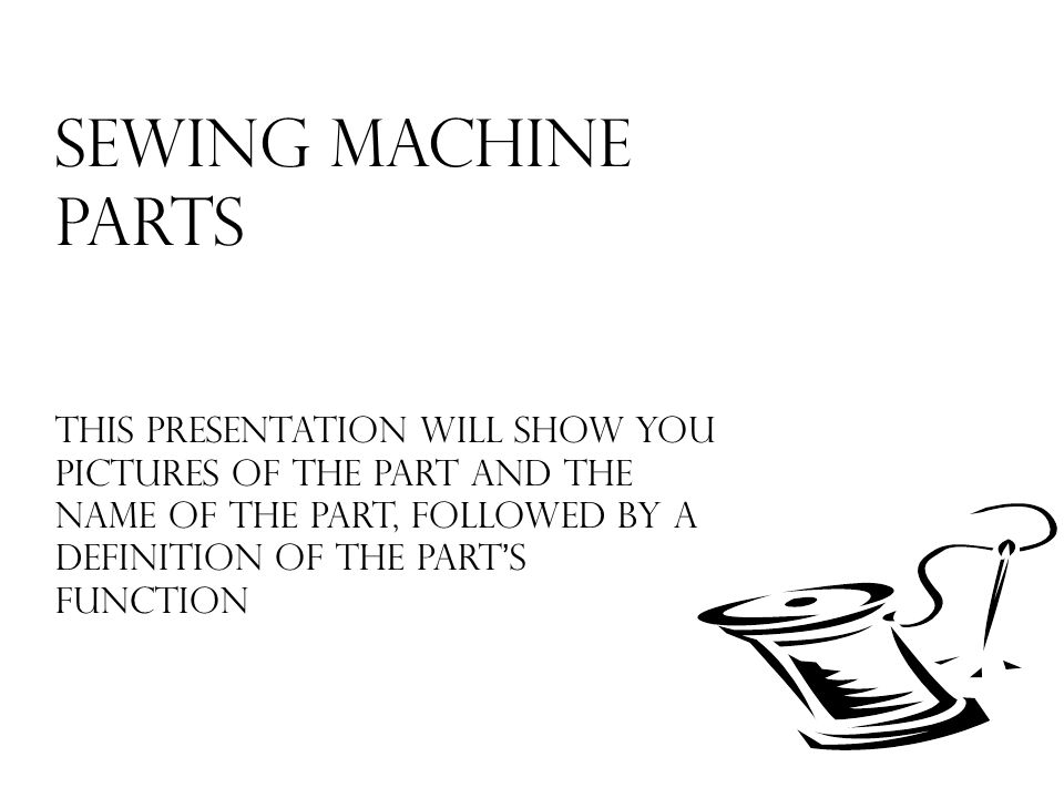 Sewing Machine Parts This Presentation Will Show You Pictures Of The Impressive Definition Sewing Machine