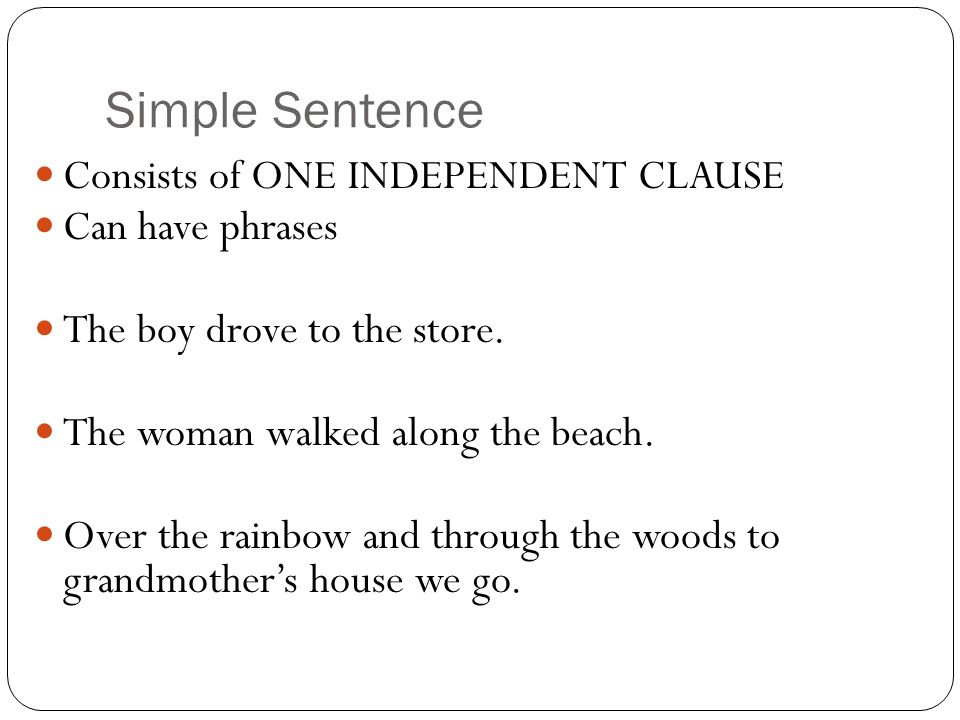 Simple Sentence Consists of ONE INDEPENDENT CLAUSE Can have phrases