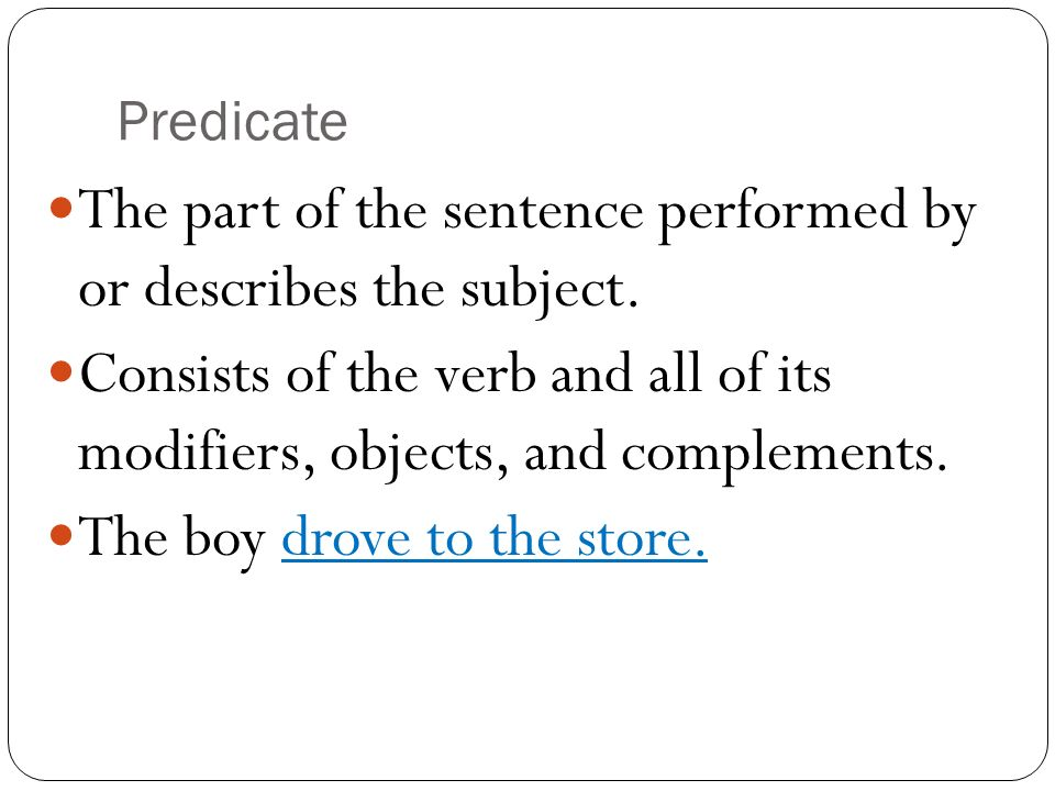 The part of the sentence performed by or describes the subject.