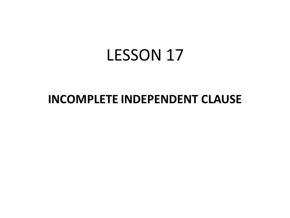 INCOMPLETE INDEPENDENT CLAUSE