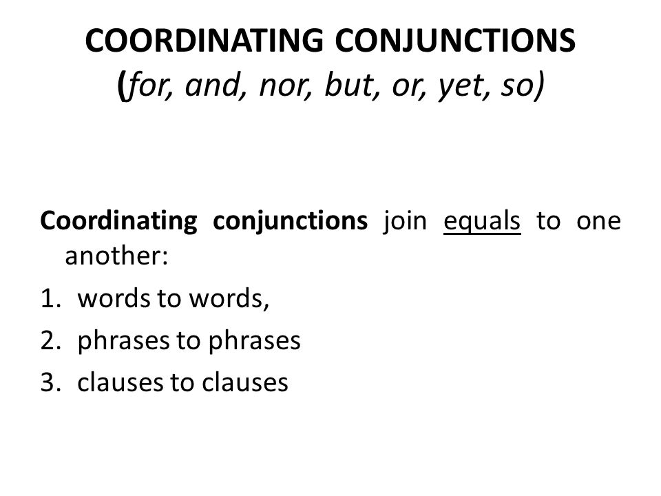 COORDINATING CONJUNCTIONS (for, and, nor, but, or, yet, so)