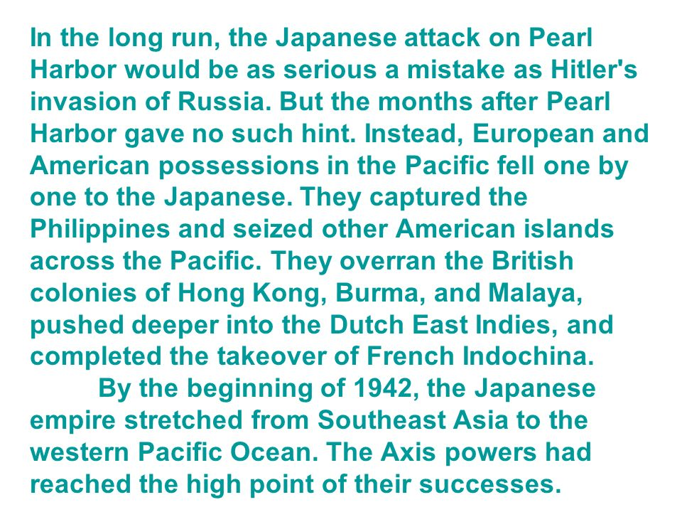 In the long run, the Japanese attack on Pearl Harbor would be as serious a mistake as Hitler s invasion of Russia.