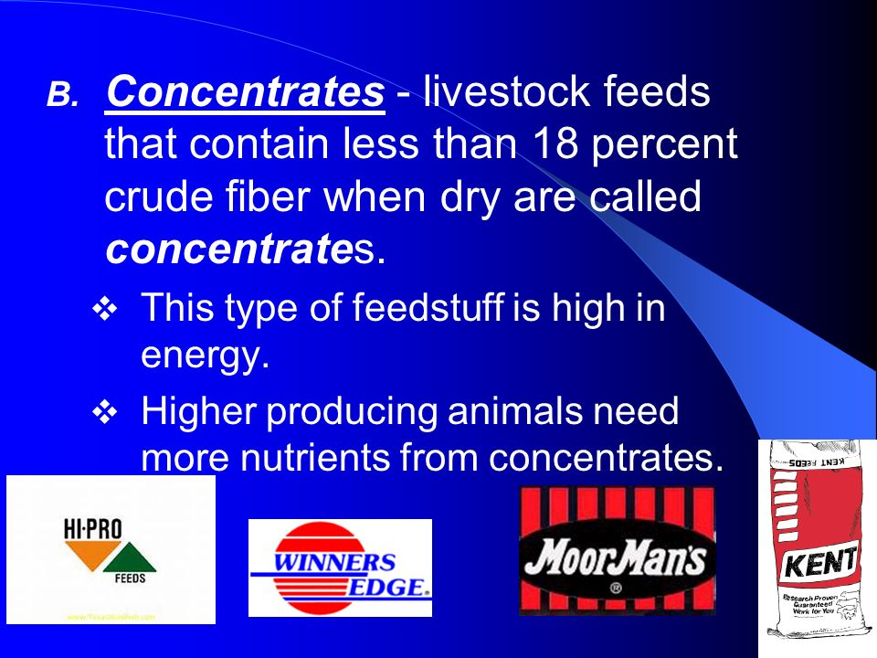 Concentrates - livestock feeds that contain less than 18 percent crude fiber when dry are called concentrates.