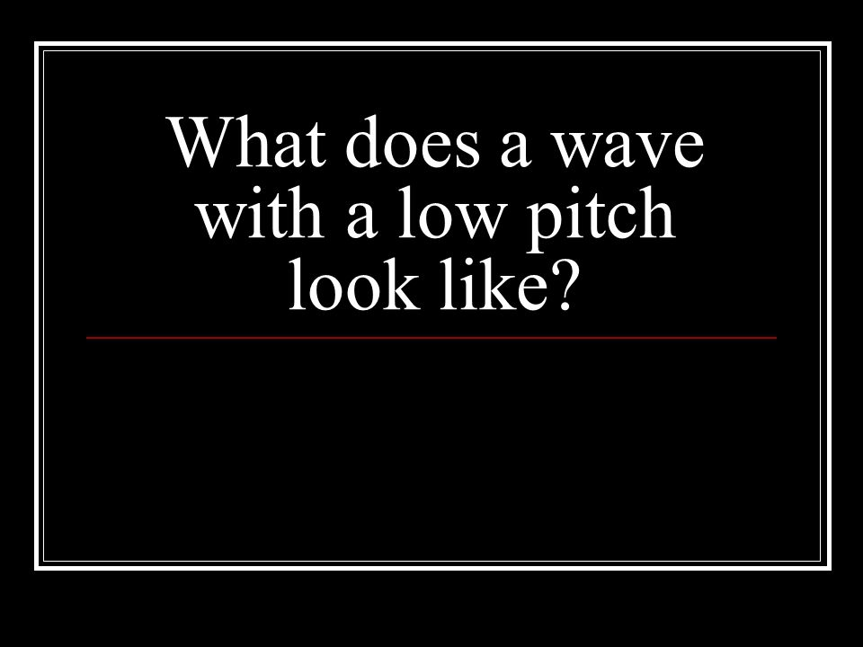 What does a wave with a low pitch look like