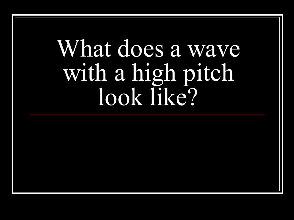 What does a wave with a high pitch look like