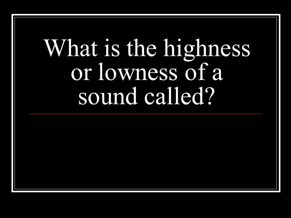 What is the highness or lowness of a sound called