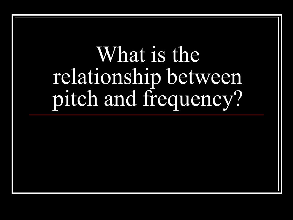 What is the relationship between pitch and frequency