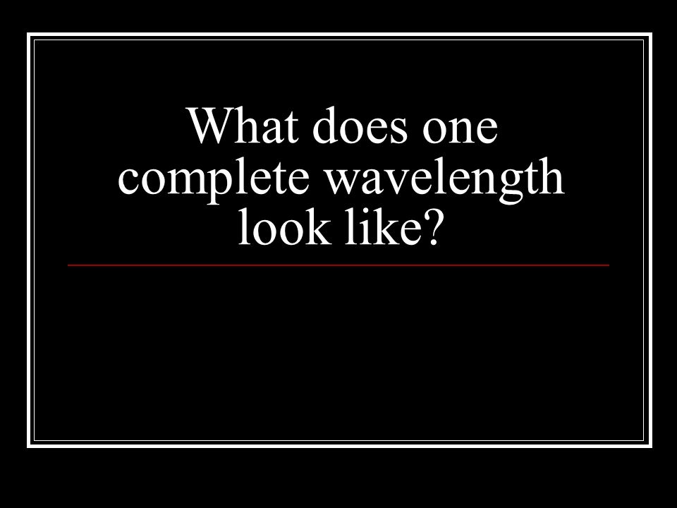 What does one complete wavelength look like