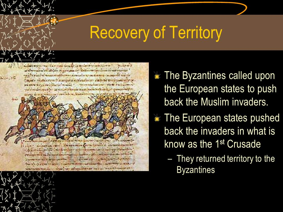 Recovery of Territory The Byzantines called upon the European states to push back the Muslim invaders.