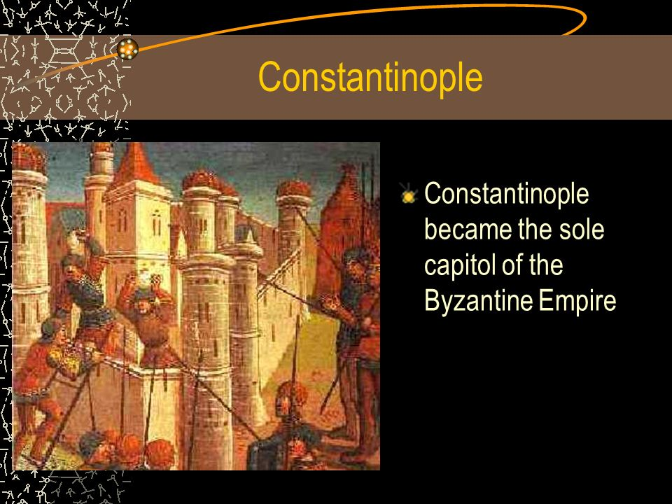 Constantinople Constantinople became the sole capitol of the Byzantine Empire