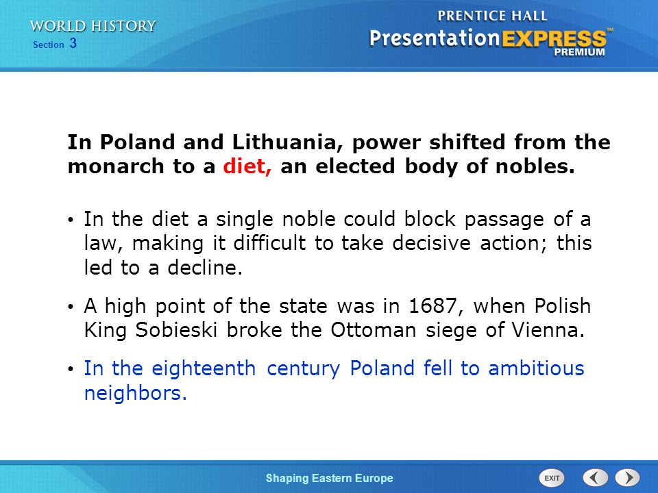 In Poland and Lithuania, power shifted from the monarch to a diet, an elected body of nobles.