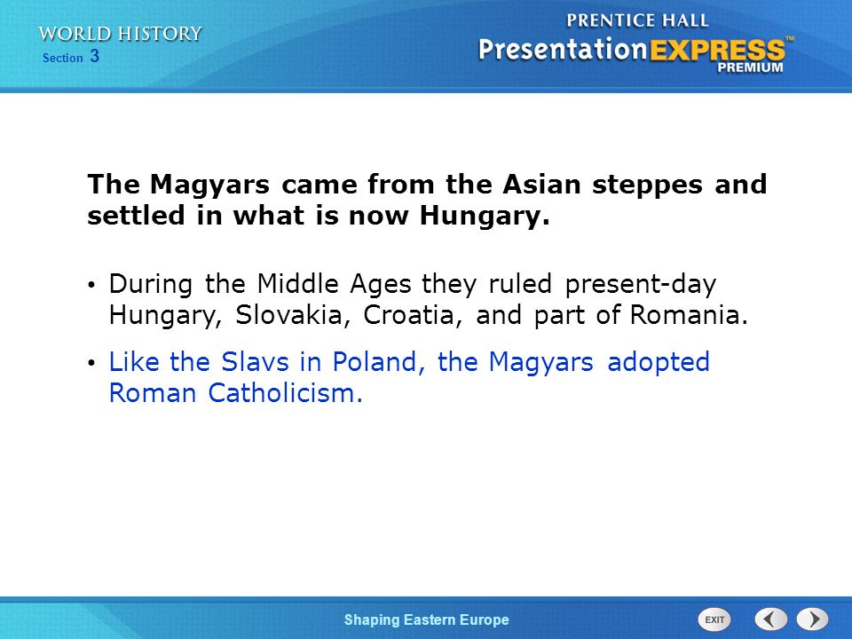 The Magyars came from the Asian steppes and settled in what is now Hungary.