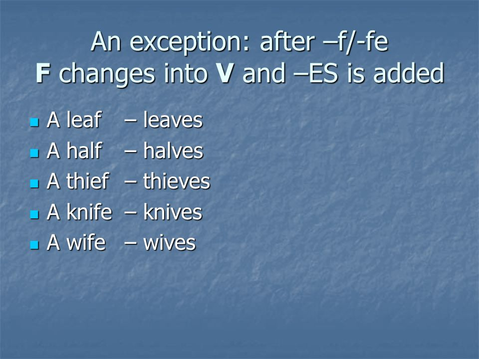 An exception: after –f/-fe F changes into V and –ES is added