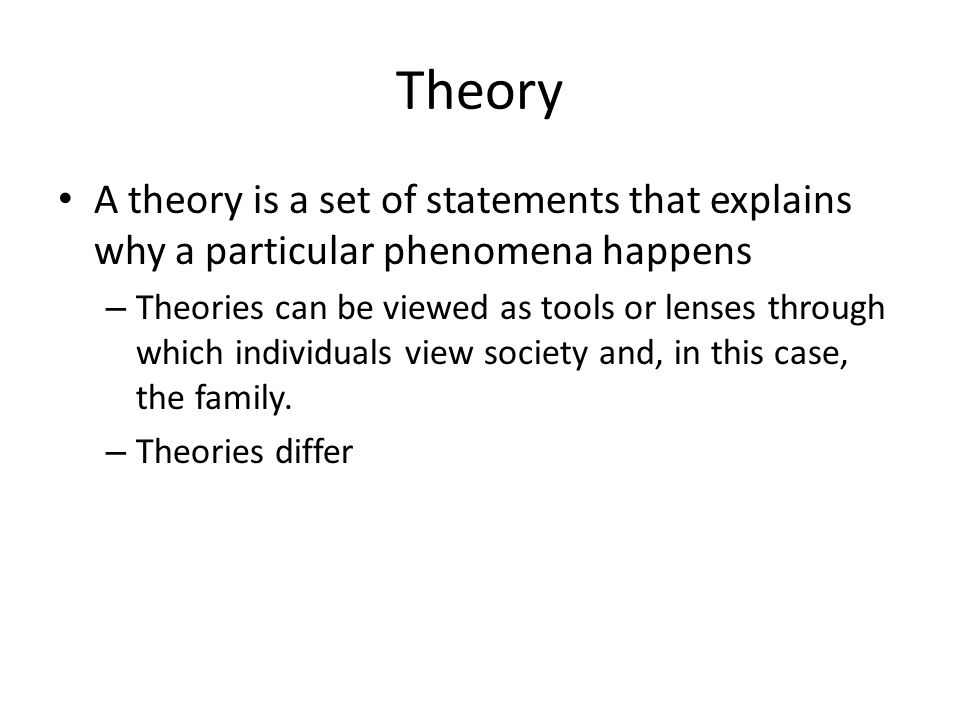Theory A theory is a set of statements that explains why a particular phenomena happens.