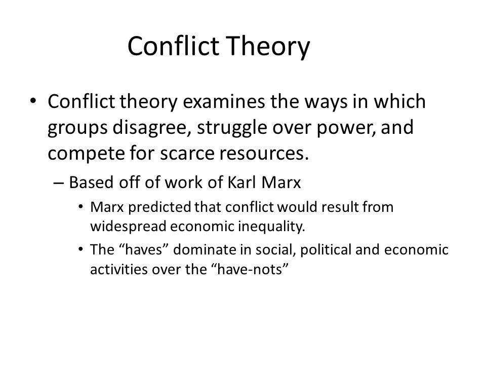 Conflict Theory Conflict theory examines the ways in which groups disagree, struggle over power, and compete for scarce resources.