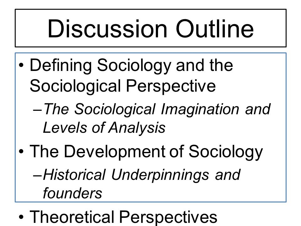 Discussion Outline Defining Sociology and the Sociological Perspective