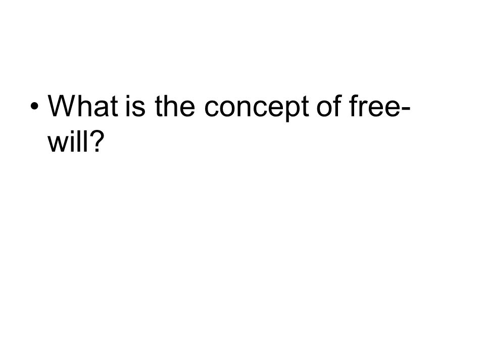 What is the concept of free-will