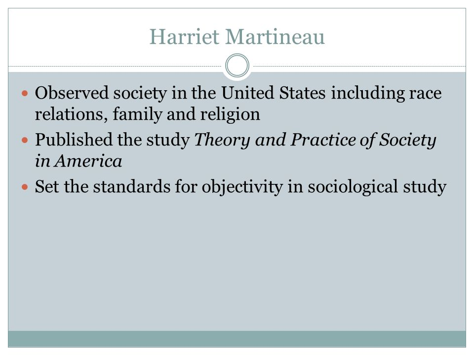 Harriet Martineau Observed society in the United States including race relations, family and religion.