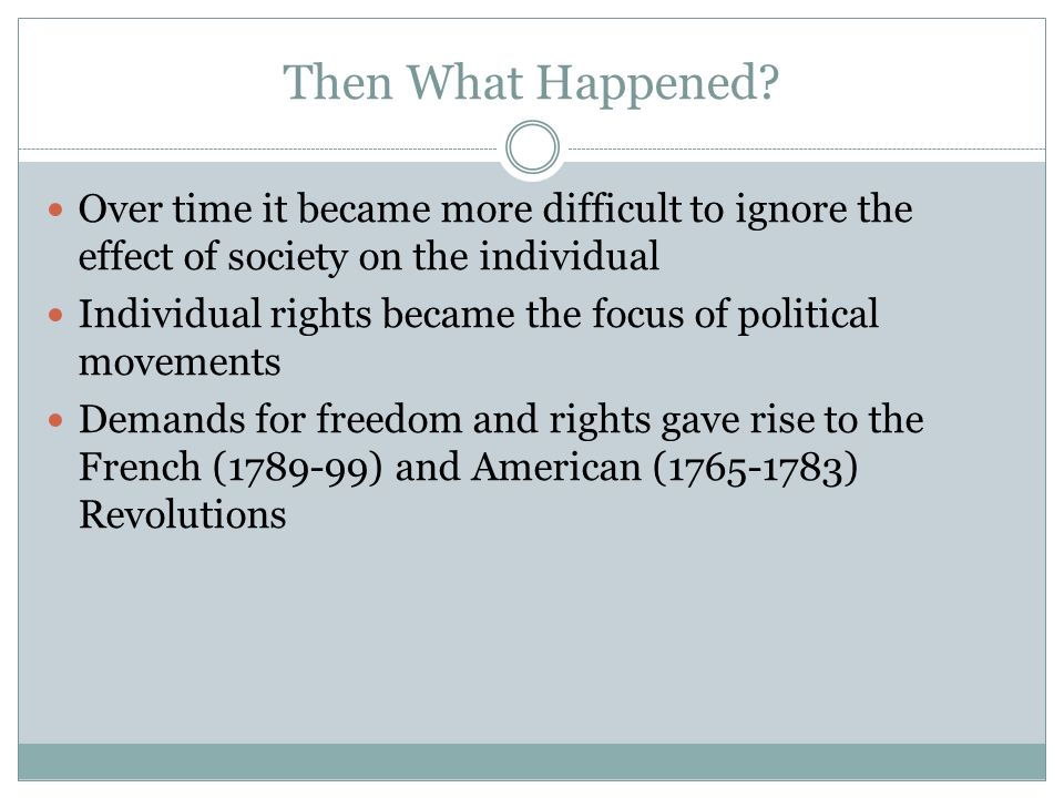 Then What Happened Over time it became more difficult to ignore the effect of society on the individual.