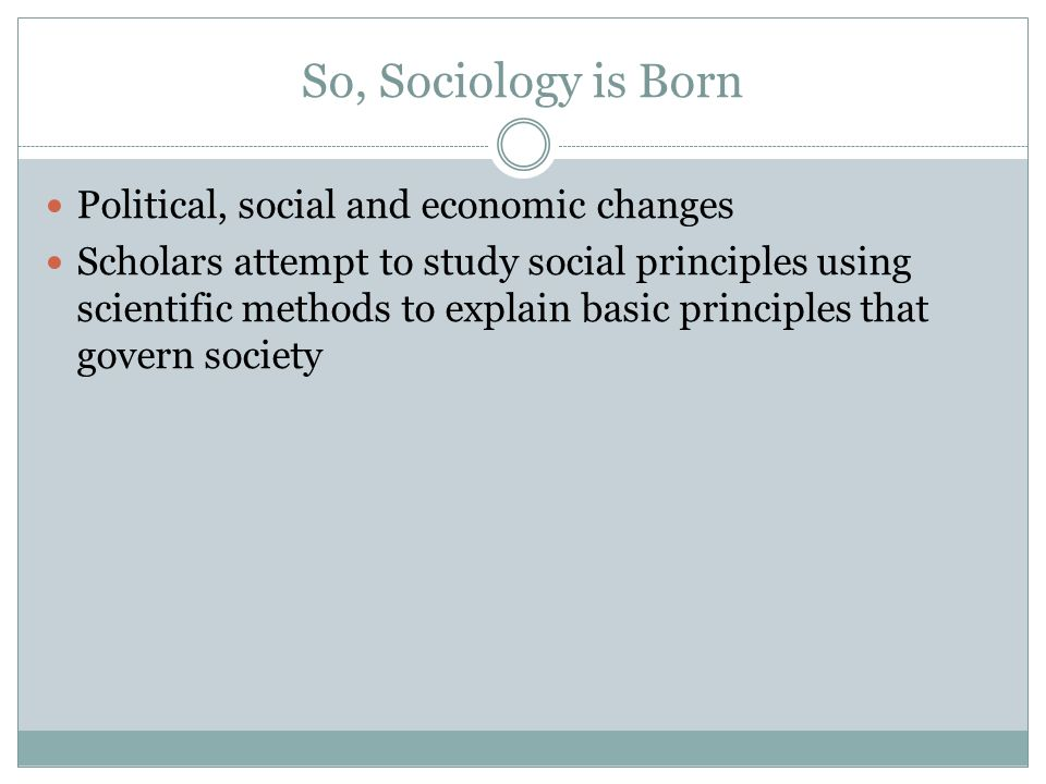 So, Sociology is Born Political, social and economic changes