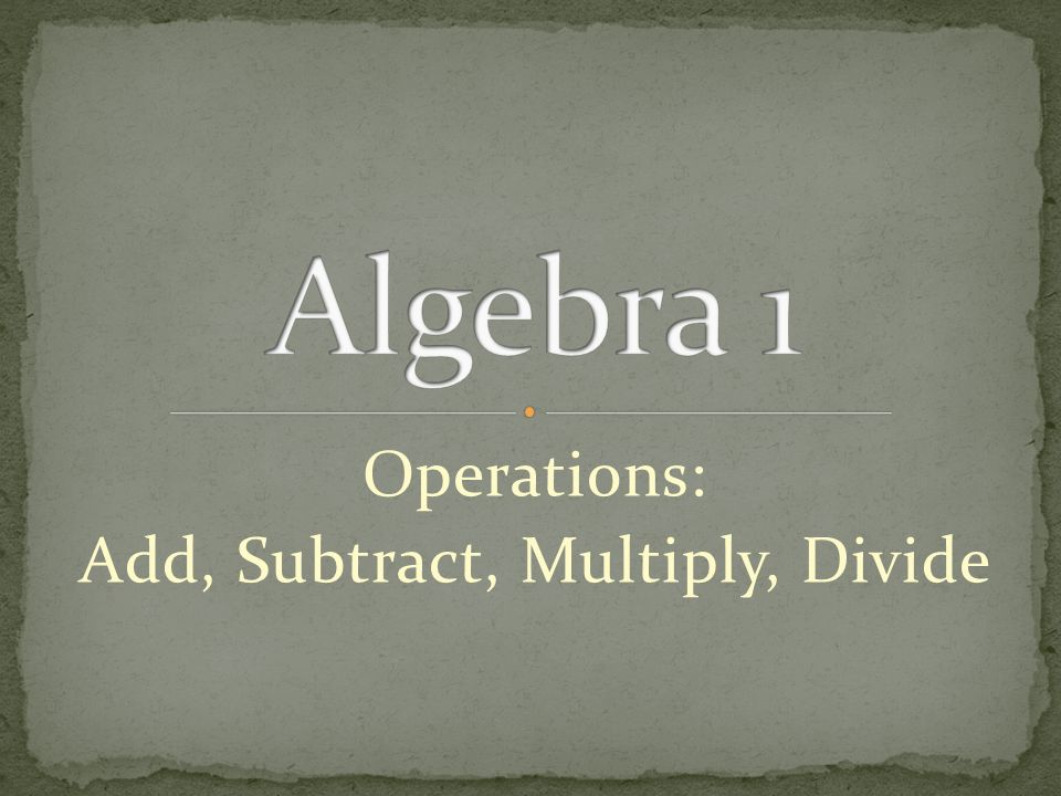 Operations: Add, Subtract, Multiply, Divide