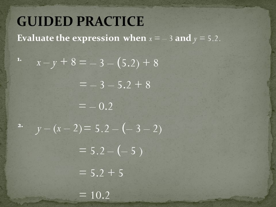 GUIDED PRACTICE x – y + 8 = – 3 – (5.2) + 8 = – 3 – = – 0.2