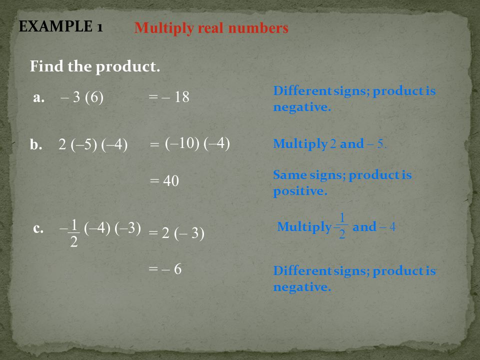 EXAMPLE 1 Multiply real numbers Find the product. a. – 3 (6) = – 18