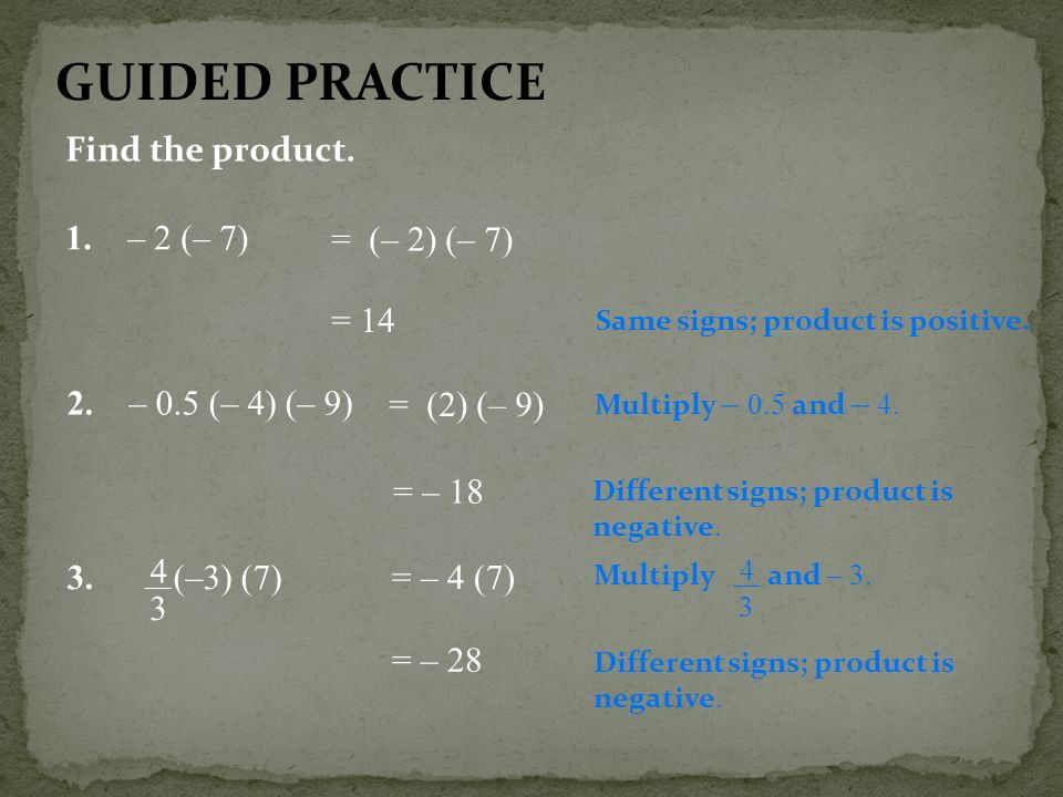 GUIDED PRACTICE Find the product. 1. – 2 (– 7) = (– 2) (– 7) = 14