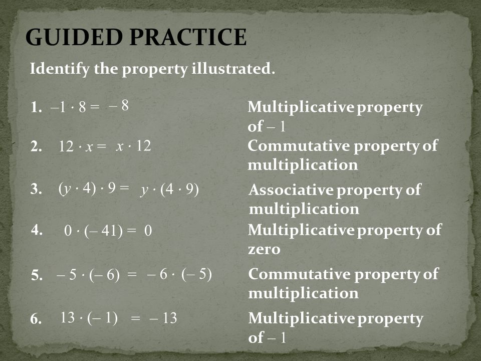 GUIDED PRACTICE Identify the property illustrated. 1. –1 · 8 = – 8