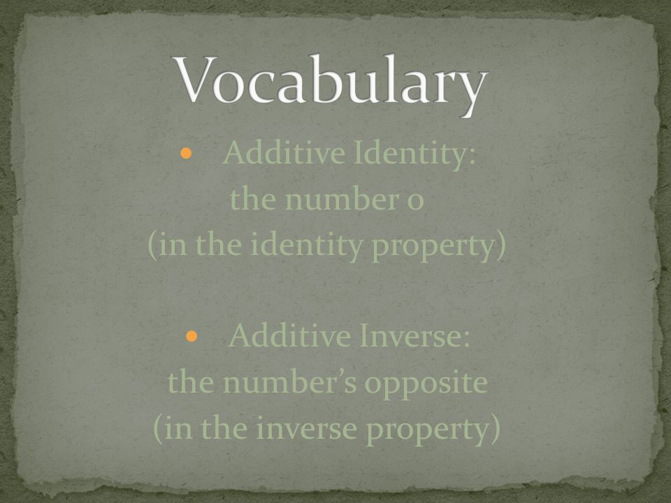Vocabulary Additive Identity: the number 0 (in the identity property)