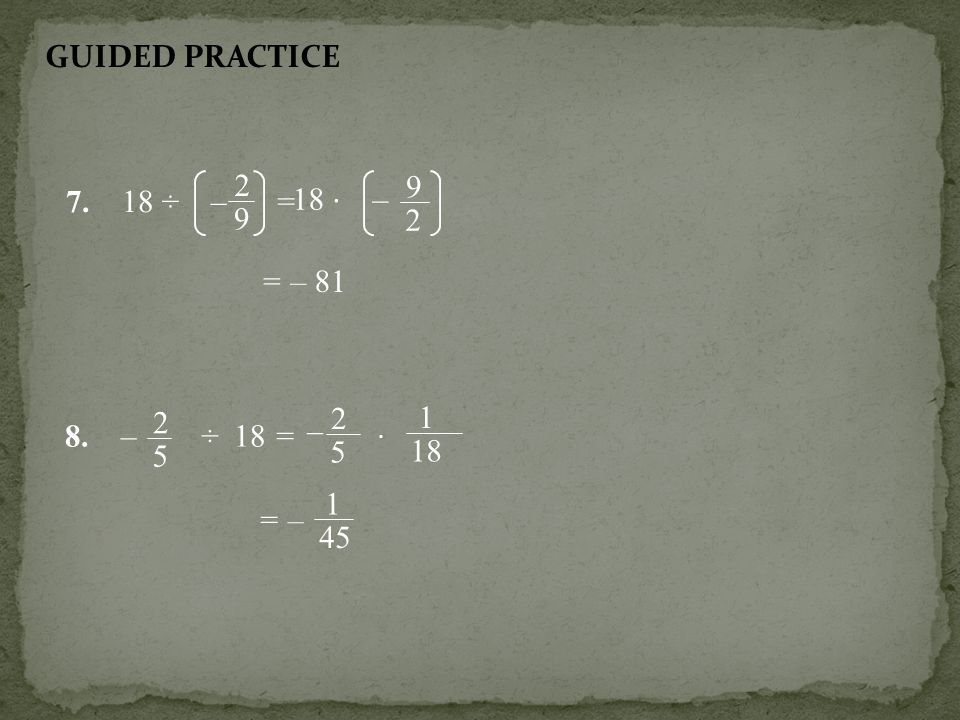 GUIDED PRACTICE ÷ – = 18 · – 9 2 = – – 8. – ÷ 18 =