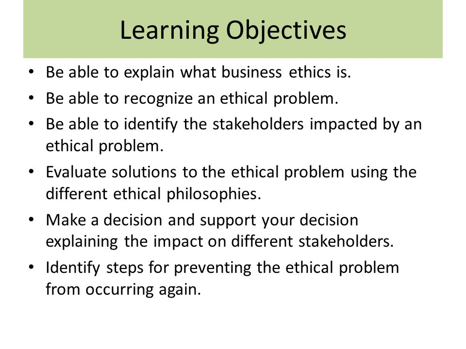 Learning Objectives Be Able To Explain What Business Ethics Is