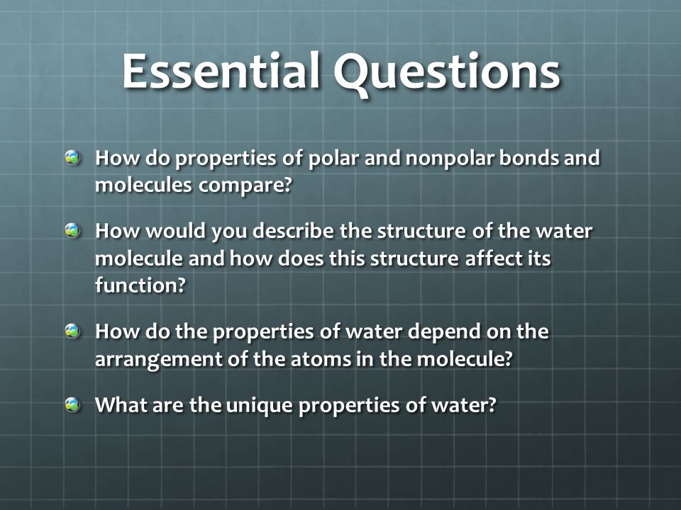 Essential Questions How do properties of polar and nonpolar bonds and molecules compare