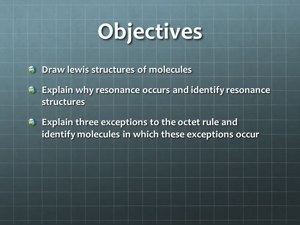 Objectives Draw lewis structures of molecules