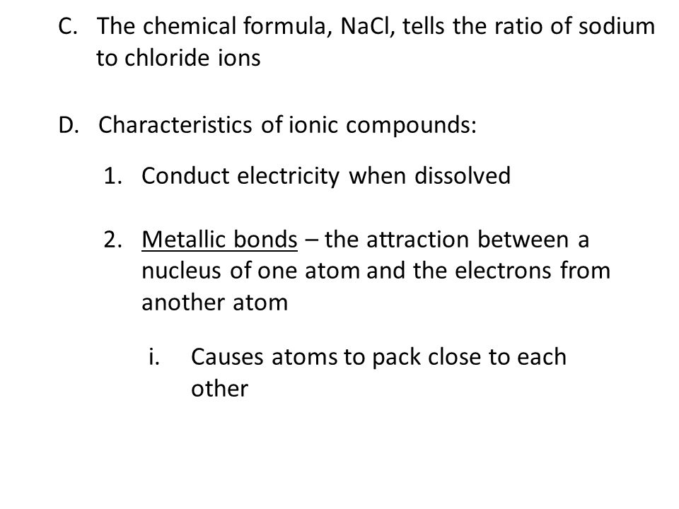 C. The chemical formula, NaCl, tells the ratio of sodium to chloride ions