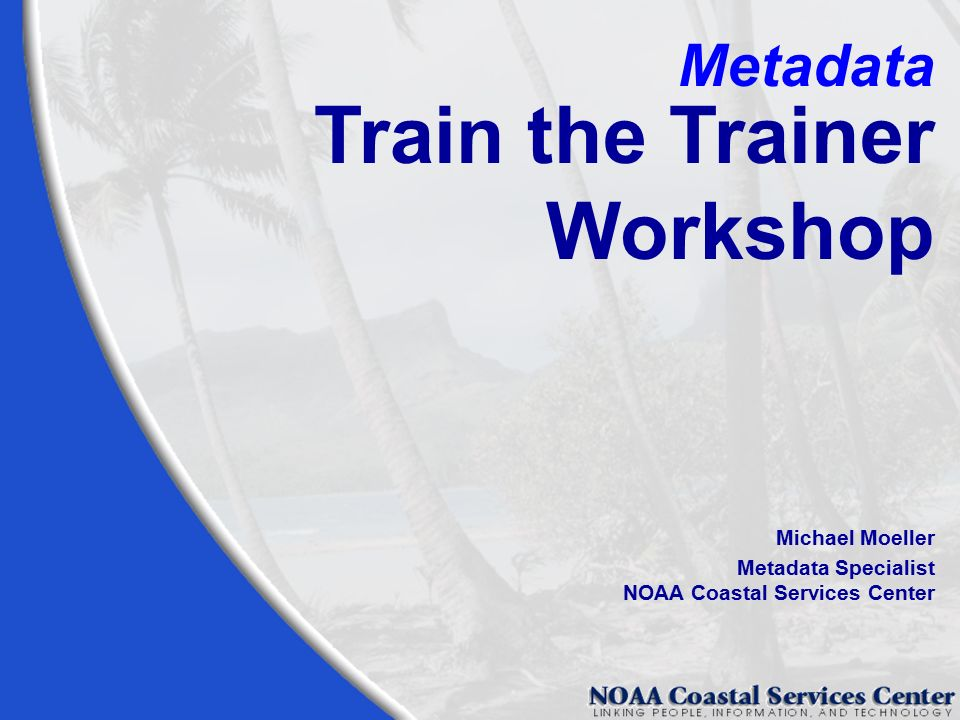 Train the Trainer Workshop Metadata Michael Moeller