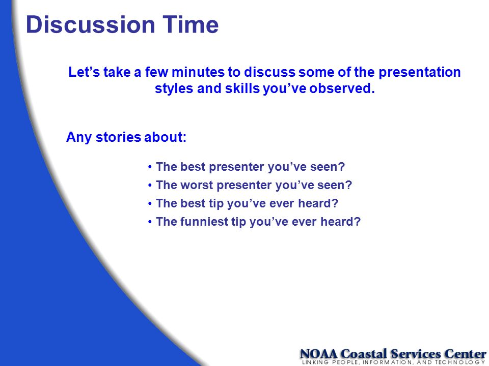 Discussion Time Let's take a few minutes to discuss some of the presentation styles and skills you've observed.