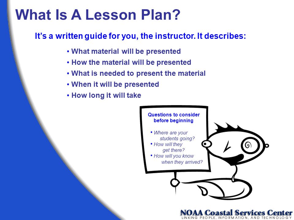 What Is A Lesson Plan It's a written guide for you, the instructor. It describes: What material will be presented.