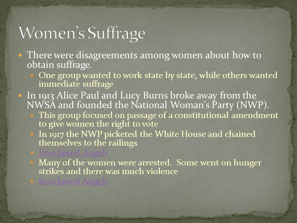 Women's Suffrage There were disagreements among women about how to obtain suffrage.