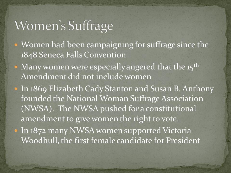 Women's Suffrage Women had been campaigning for suffrage since the 1848 Seneca Falls Convention.